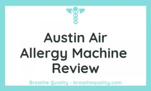 Austin Air Allergy Machine Air Purifier: Trusted Review & Specs